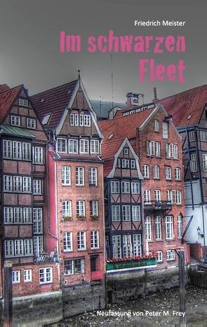 Im schwarzen Fleet von Frey,  Peter M., Meister,  Friedrich