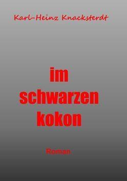 Im schwarzen Kokon von Knacksterdt,  Karl-Heinz