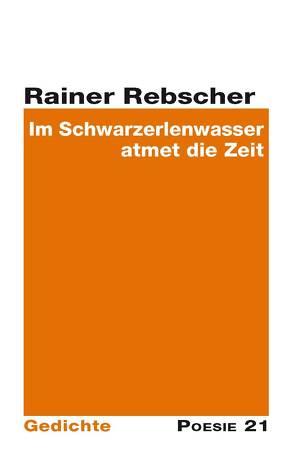 Im Schwarzerlenwasser atmet die Zeit von Rebscher,  Rainer