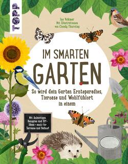 Im smarten Garten. So wird dein Garten Ernteparadies, Tieroase und Wohlfühlort in einem von Volkmer,  Ina