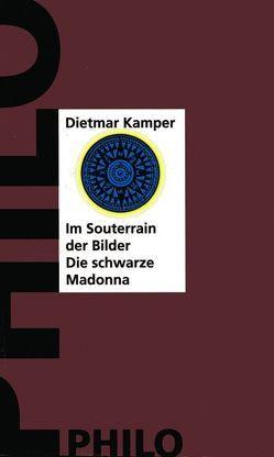 Im Souterrain der Bilder oder Die schwarze Madonna von Kamper,  Dietmar