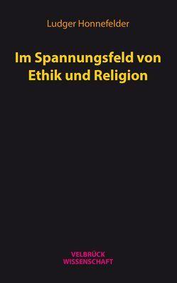 Im Spannungsfeld von Ethik und Religion von Honnefelder,  Ludger