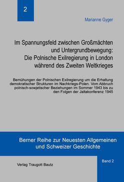 Im Spannungsfeld zwischen Großmächten und Untergrundbewegung: Die Polnische Exilregierung in London während des Zweiten Weltkrieges von Gyger,  Marianne