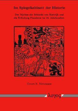 Im Spiegelkabinett der Historie. Der Mythos der Schlacht von Kortrijk und die Erfindung Flanderns im 19. Jahrhundert von Nörtemann,  Gevert H.