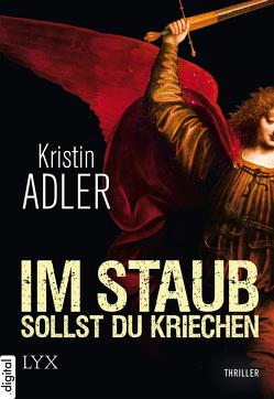 Im Staub sollst du kriechen von Adler,  Kristin