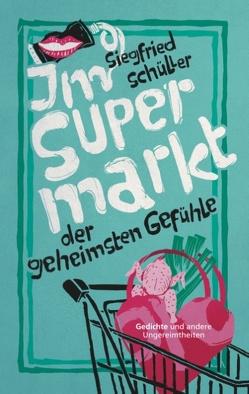 Im Supermarkt der geheimsten Gefühle von Schüller,  Siegfried