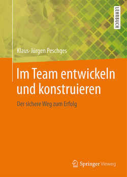 Im Team entwickeln und konstruieren von Peschges,  Klaus-Jürgen