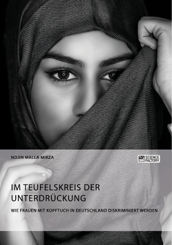 Im Teufelskreis der Unterdrückung. Wie Frauen mit Kopftuch in Deutschland diskriminiert werden von Malla Mirza,  Nojin