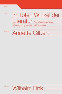 Im toten Winkel der Literatur von Gilbert,  Annette
