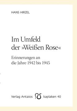 Im Umfeld der 'Weißen Rose' von Hirzel,  Hans, Kositza,  Ellen