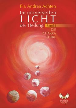 Im universellen Licht der Heilung Band 1 von Achten,  Pia Andrea