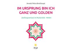 Im Ursprung bin ich ganz und golden von Breithaupt,  Annett Petra