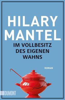 Im Vollbesitz des eigenen Wahns von Löcher-Lawrence,  Werner, Mantel,  Hilary