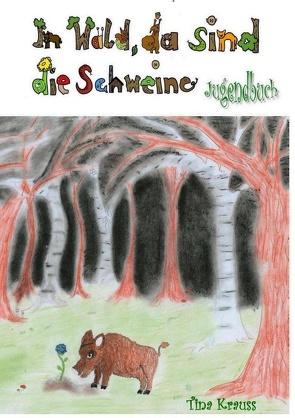 Im Wald, da sind die Schweine von Tina,  Krauss