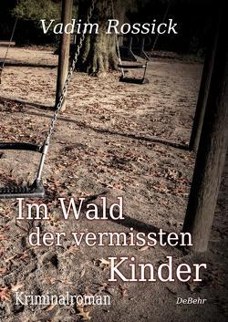 Im Wald der vermissten Kinder – Kriminalroman von Rossick,  Vadim