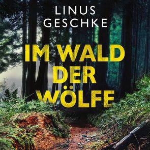 Im Wald der Wölfe (Jan-Römer-Krimi 4) von Geschke,  Linus, Nelleßen,  Nils