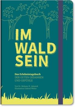 IM-WALD-SEIN. Das Erlebnistagebuch der guten Gedanken und Gefühle von Dr. Adamek,  Melanie H., Weber,  Gabriel