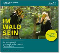 IM-WALD-SEIN. Der Audioguide für genussvolle und entspannte Walderlebnisse von Dr. Adamek,  Melanie H., Römer,  Anja
