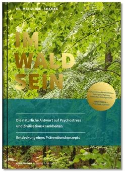 IM-WALD-SEIN. Die natürliche Antwort auf Psychostress und Zivilisationskrankheiten. Entdeckung eines Präventionskonzepts von Dr. Adamek,  Melanie H.