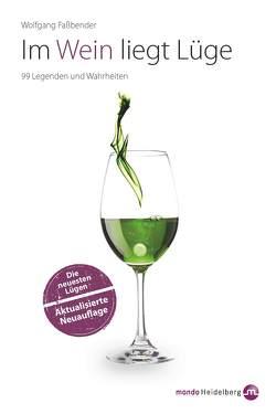 Im Wein liegt Lüge. Die neuesten Lügen – Aktualisierte Neuausgabe von Faßbender,  Wolfgang