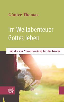 Im Weltabenteuer Gottes leben von Thomas,  Günter