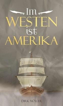 Im Westen ist Amerika von Moeller,  Dirk