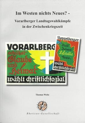 Im Westen nichts Neues? – Vorarlberger Landtagswahlkämpfe in der Zwischenkriegszeit von Welte,  Thomas