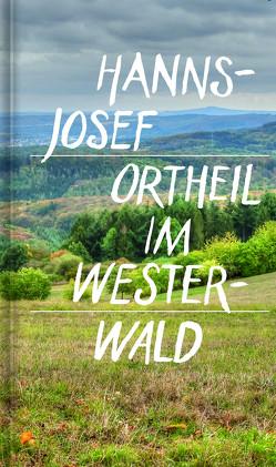 Im Westerwald von Ortheil,  Hanns-Josef