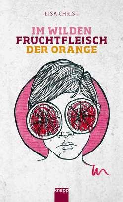 Im wilden Fruchtfleisch der Orange von Christ,  Lisa, Vögeli,  Antonia