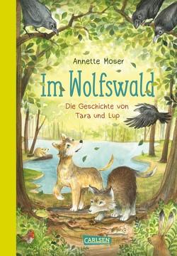 Im Wolfswald – Die Geschichte von Tara und Lup von Moser,  Annette, Walter,  Naeko