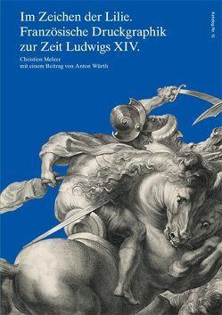 Im Zeichen der Lilie. Französische Druckgraphik zur Zeit Ludwigs XIV. von Melzer, Christien, Würth, Anton
