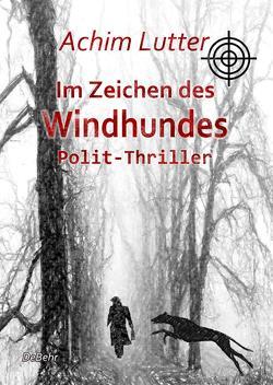 Im Zeichen des Windhundes – Polit-Thriller von Lutter,  Achim