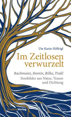 Im Zeitlosen verwurzelt von Höllrigl,  Ute Karin