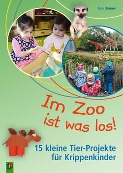 Im Zoo ist was los! – 15 kleine Tier-Projekte für Krippenkinder von Danner,  Eva