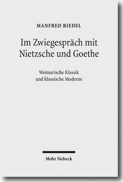 Im Zwiegespräch mit Nietzsche und Goethe von Riedel,  Manfred