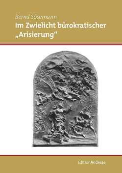"""Im Zwielicht bürokratischer """"Arisierung"""" von Sösemann,  Bernd"""