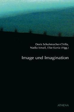 Image und Imagination von Ismail,  Nadia, Kania,  Elke, Schuhmacher-Chilla,  Doris