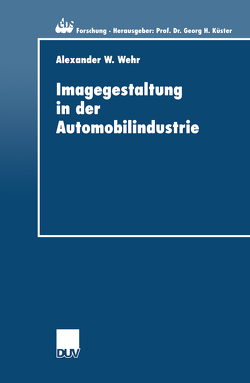 Imagegestaltung in der Automobilindustrie von Wehr,  Alexander