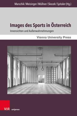 Images des Sports in Österreich von Marschik,  Matthias, Meisinger,  Agnes, Müllner,  Rudolf, Skocek,  Johann, Spitaler,  Georg