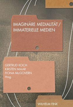 Imaginäre Medialität – Immaterielle Medien von Koch,  Gertrud, Maar,  Kirsten, McGovern,  Fiona