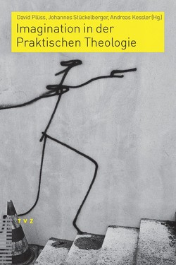 Imagination in der Praktischen Theologie von Kessler,  Andreas, Plüss,  David, Stückelberger,  Johannes