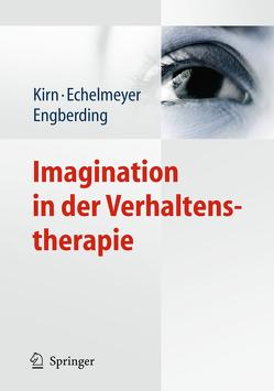 Imagination in der Verhaltenstherapie von Echelmeyer,  Liz, Engberding,  Margarete, Kirn,  Thomas