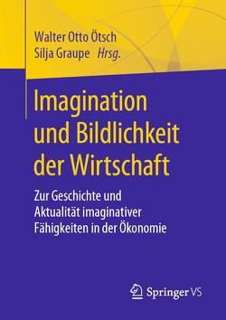 Imagination und Bildlichkeit der Wirtschaft von Graupe,  Silja, Ötsch,  Walter Otto