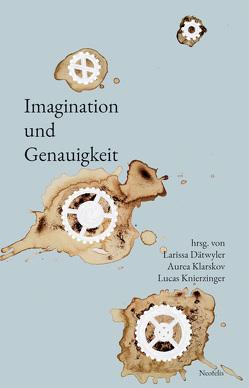Imagination und Genauigkeit von Dätwyler,  Larissa, Klarskov,  Aurea, Knierzinger,  Lucas