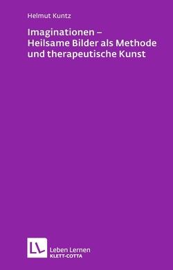 Imaginationen – Heilsame Bilder als Methode und therapeutische Kunst von Kuntz,  Helmut