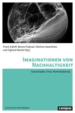 Imaginationen von Nachhaltigkeit von Adloff,  Frank, Fladvad,  Benno, Hasenfratz,  Martina, Koschorke,  Albrecht, Neckel,  Sighard, Paul,  Heike, Wägner,  Peter