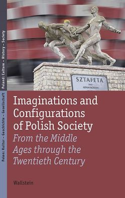 Imaginations and Configurations of Polish Society von Heyde,  Jürgen, Hüchtker,  Dietlind, Kalwa,  Dobrochna, Kleinmann,  Yvonne, Nalewajko-Kulikov,  Joanna, Steffen,  Katrin, Wiślicz-Iwańczyk,  Tomasz