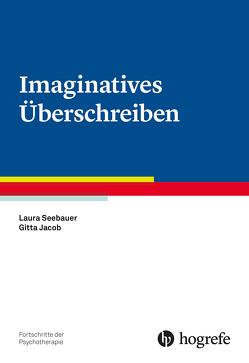 Imaginatives Überschreiben von Jacob,  Gitta, Seebauer,  Laura
