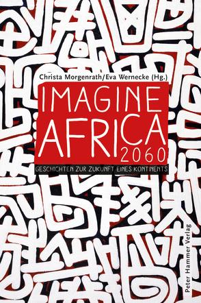 Imagine Africa 2060 von Agualusa,  José Eduardo, Banda-Aaku,  Ellen, Bugul,  Ken, Cissoko,  Aya, Elalamy,  Youssouf Amine, Himmelreich,  Jutta, Honke,  Gudrun, Huchu,  Tendai, Kegler,  Michael, Loimeier,  Manfred, Morgenrath,  Christa, Ngcowa,  Sonwabiso, Oduor,  Okwiri, Parkes,  Nii Ayikwei, Unigwe,  Chika, Wernecke,  Eva