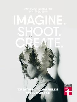 Imagine. Shoot. Create. von Reinders,  Eva, Schilling,  Annegien